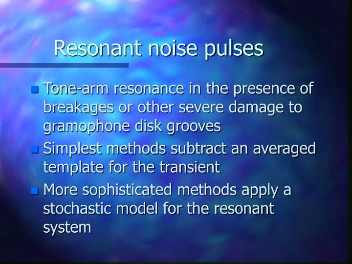 Resonant noise pulses