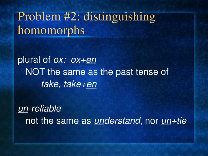 Problem #2: distinguishing homomorphs