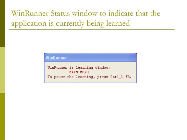 WinRunner Status window to indicate that the application is currently being learned