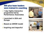 800 plus team leaders were trained in coaching