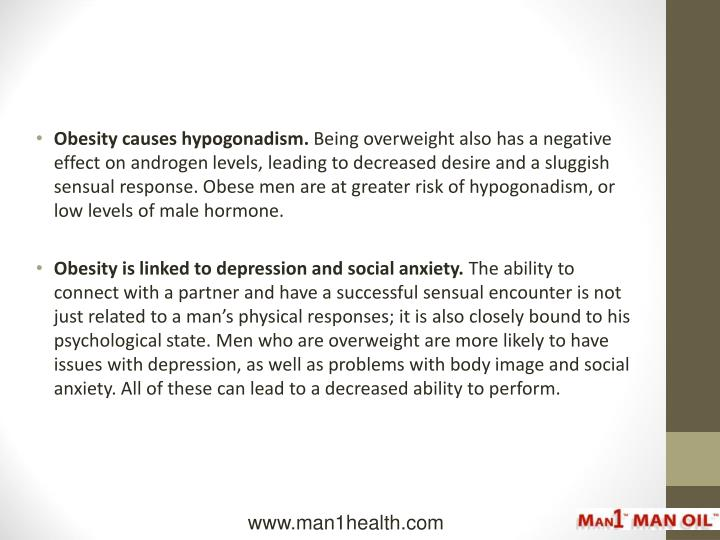Obesity causes hypogonadism.