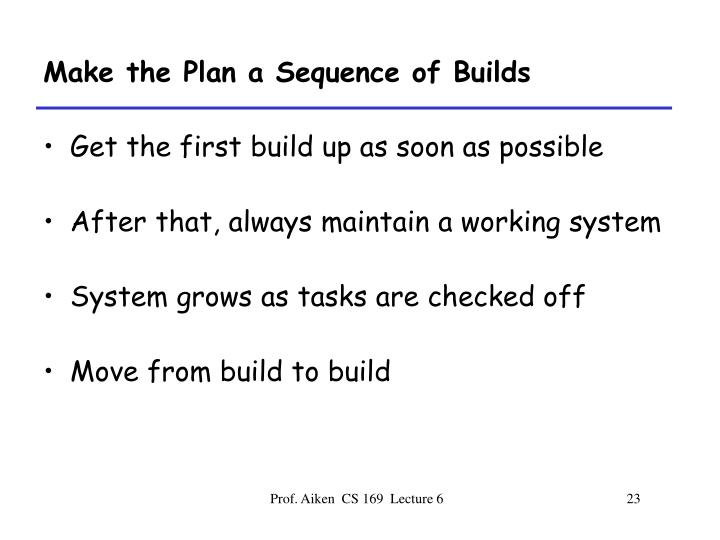 Make the Plan a Sequence of Builds