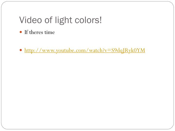 Video of light colors!