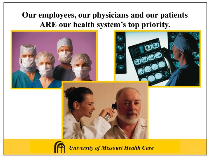 Our employees, our physicians and our patients ARE our health system's top priority.