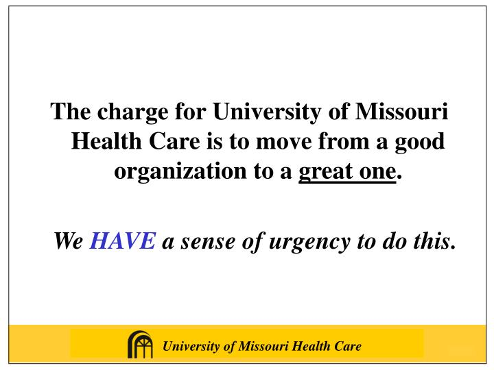 The charge for University of Missouri Health Care is to move from a good organization to a