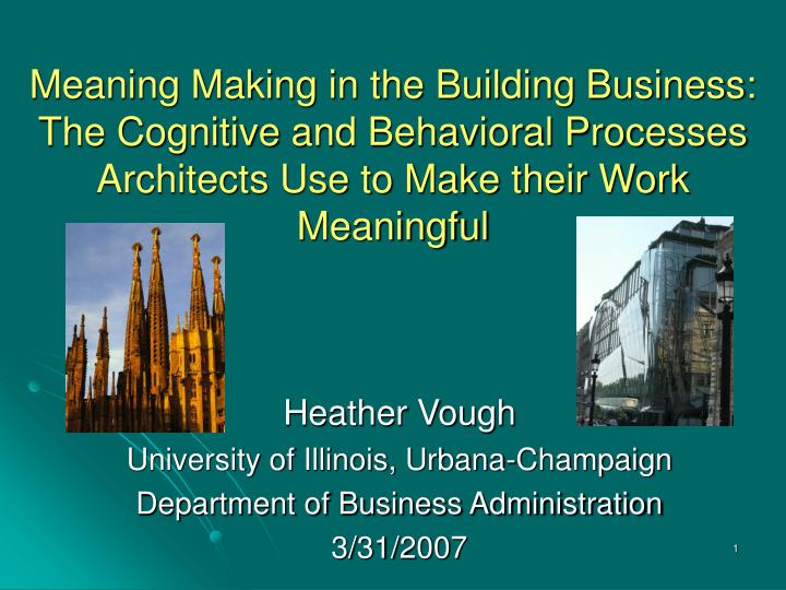 Meaning Making in the Building Business: The Cognitive and Behavioral Processes Architects Use to Make their Work Meaningful