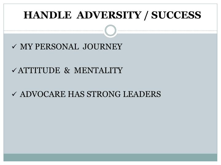 HANDLE  ADVERSITY / SUCCESS
