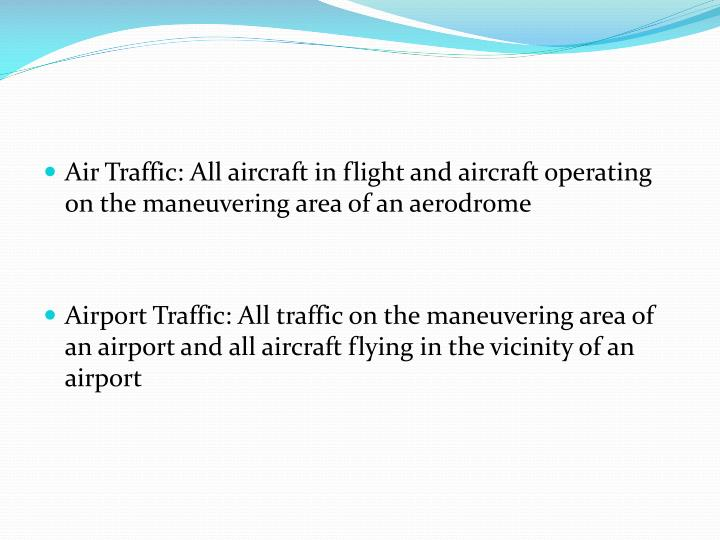 Air Traffic: All aircraft in flight and aircraft operating on the maneuvering area of an aerodrome