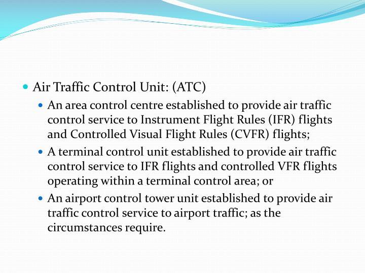 Air Traffic Control Unit: (ATC)
