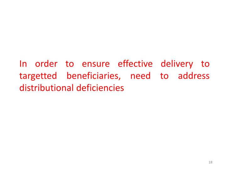 In order to ensure effective delivery to targetted beneficiaries, need to address distributional deficiencies