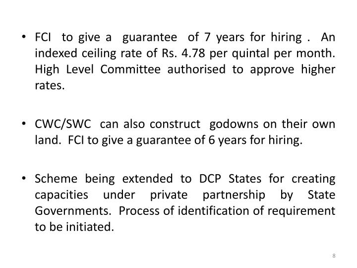 FCI  to give a  guarantee  of 7 years for hiring .  An indexed ceiling rate of Rs. 4.78 per quintal per month. High Level Committee authorised to approve higher rates.
