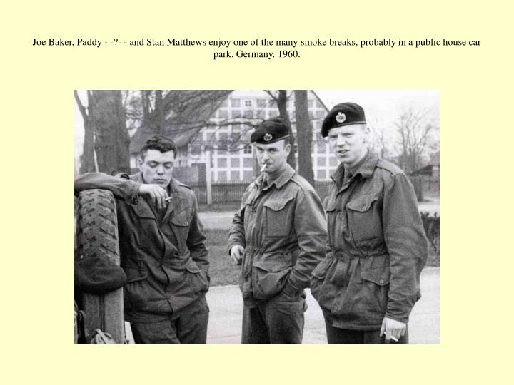 Joe Baker, Paddy - -?- - and Stan Matthews enjoy one of the many smoke breaks, probably in a public house car park. Germany. 1960.
