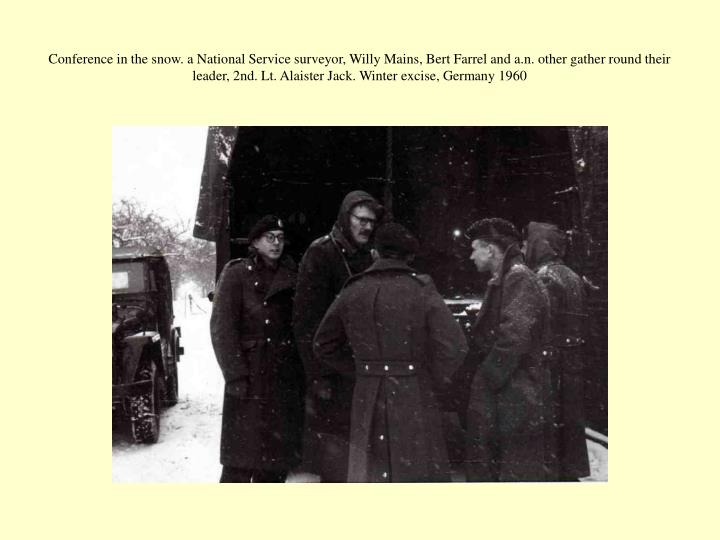 Conference in the snow. a National Service surveyor, Willy Mains, Bert Farrel and a.n. other gather round their leader, 2nd. Lt. Alaister Jack. Winter excise, Germany 1960