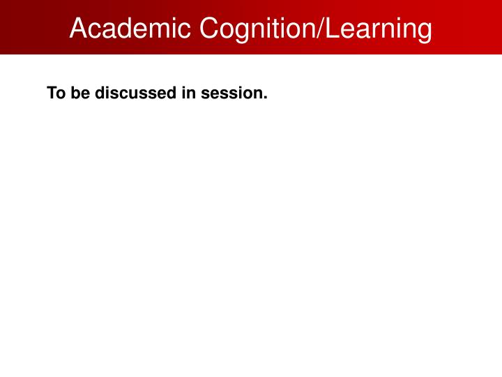 Academic Cognition/Learning