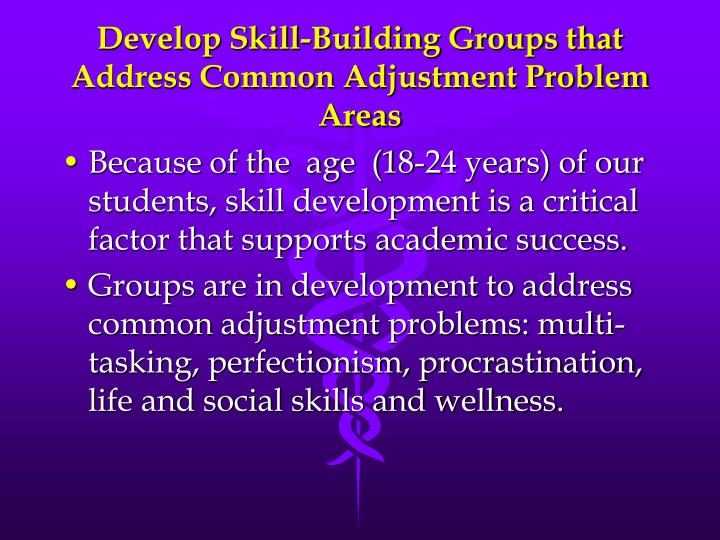 Develop Skill-Building Groups that Address Common Adjustment Problem Areas