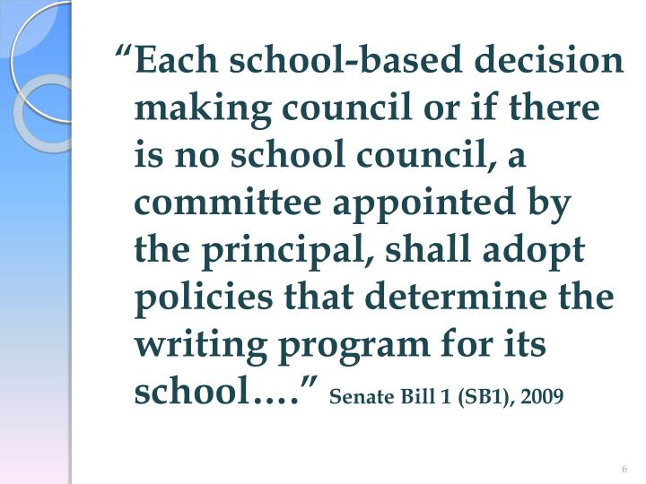 """""""Each school-based decision making council or if there is no school council, a committee appointed by the principal, shall adopt policies that determine the writing program for its school…."""""""