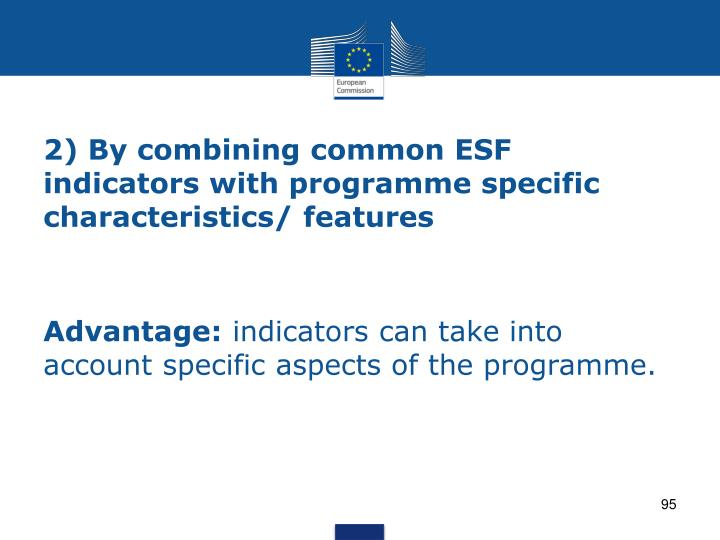 2) By combining common ESF indicators with programme specific characteristics/ features