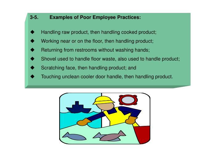 3-5.        Examples of Poor Employee Practices: