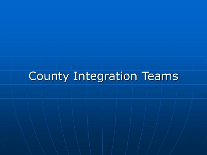 County Integration Teams