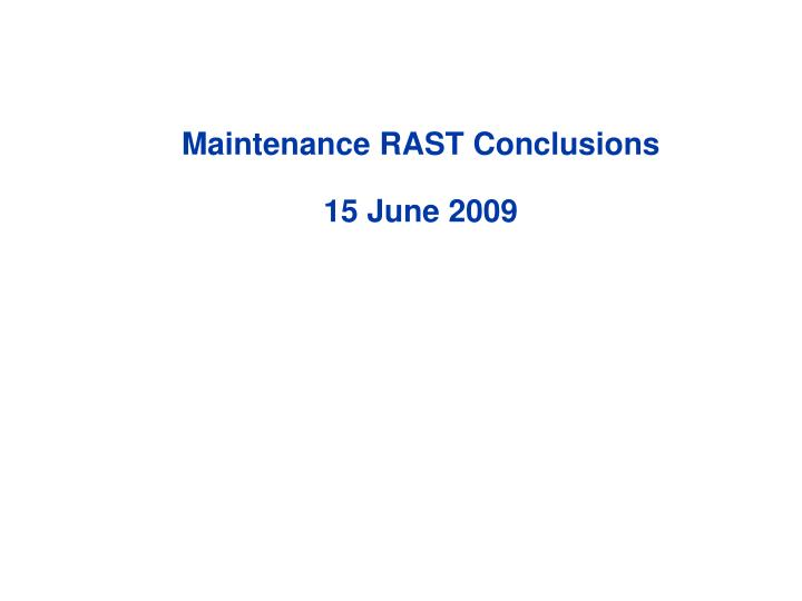 Maintenance rast conclusions 15 june 2009