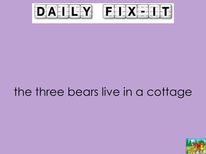 the three bears live in a cottage