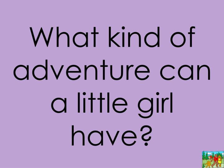 What kind of adventure can a little girl have