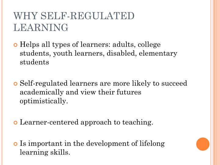 WHY SELF-REGULATED LEARNING
