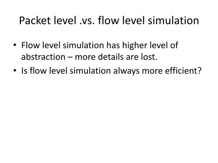 Packet level .vs. flow level simulation