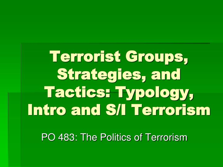 Terrorist groups strategies and tactics typology intro and s i terrorism