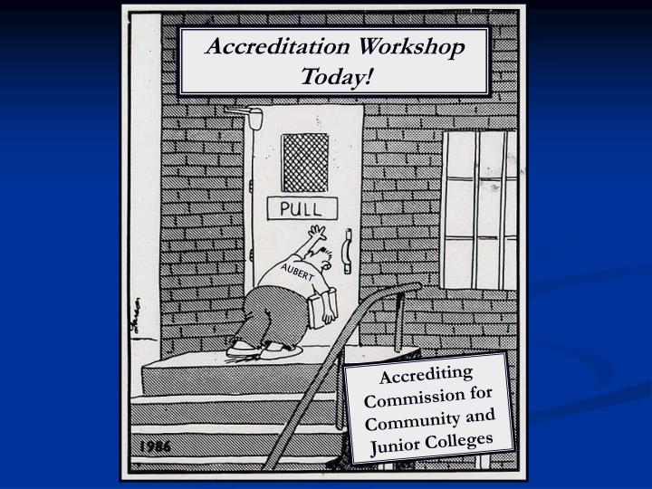 Accreditation Workshop Today!