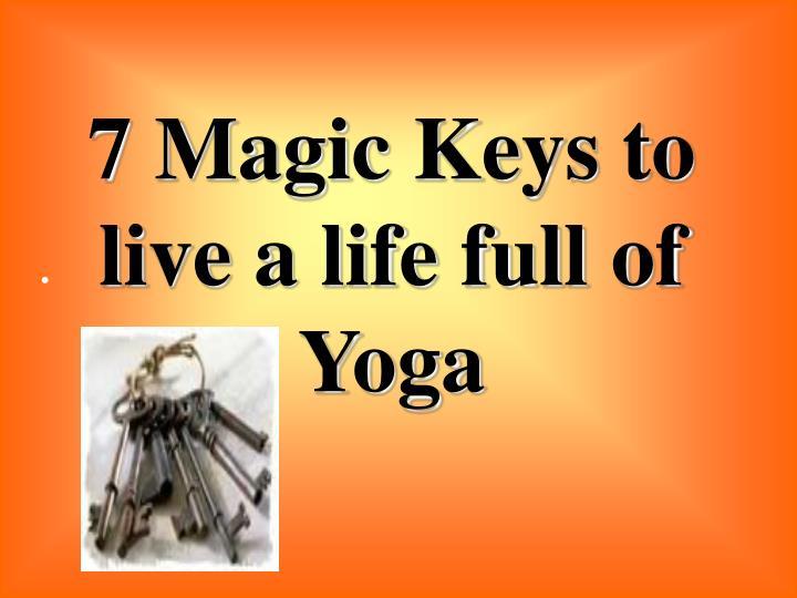 7 Magic Keys to live a life full of Yoga