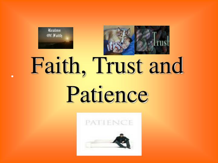 Faith, Trust and Patience