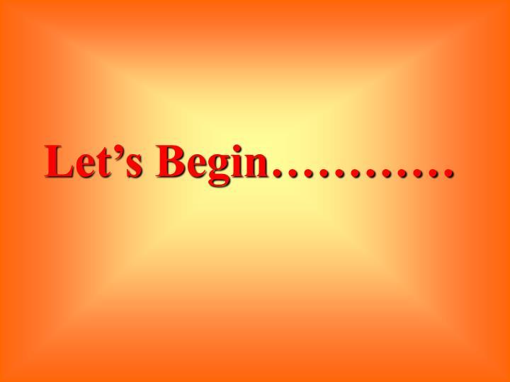 Let's Begin…………
