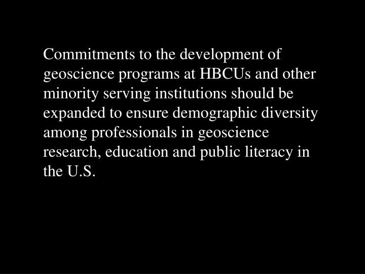 Commitments to the development of geoscience programs at HBCUs and other minority serving institutions should be