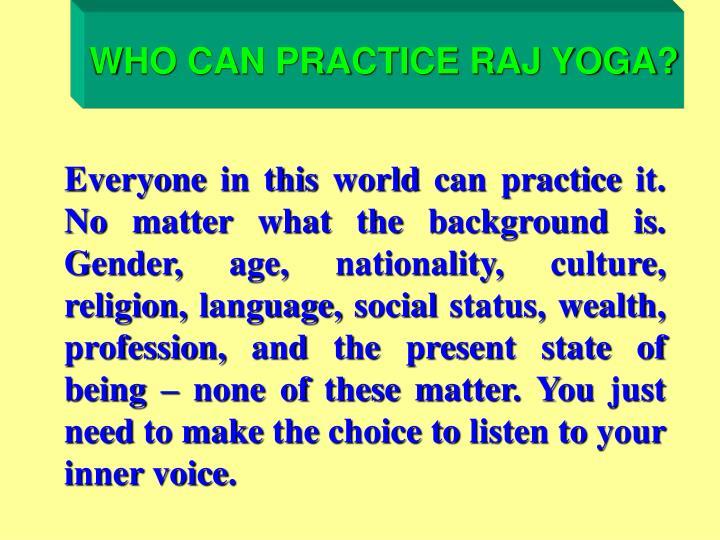 WHO CAN PRACTICE RAJ YOGA?