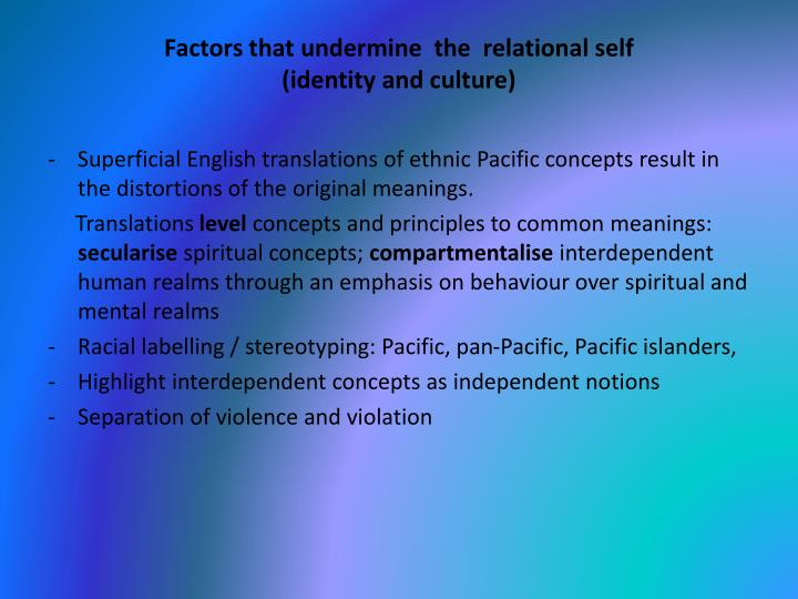 Factors that undermine  the  relational self                                            (identity and culture)