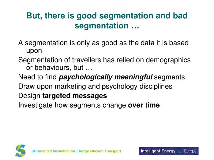 But, there is good segmentation and bad segmentation …