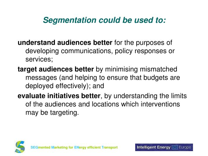 Segmentation could be used to: