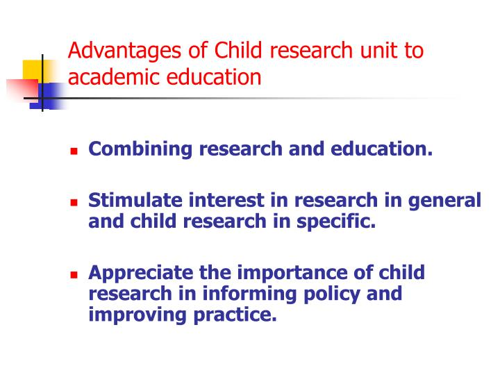 Advantages of Child research unit to academic education