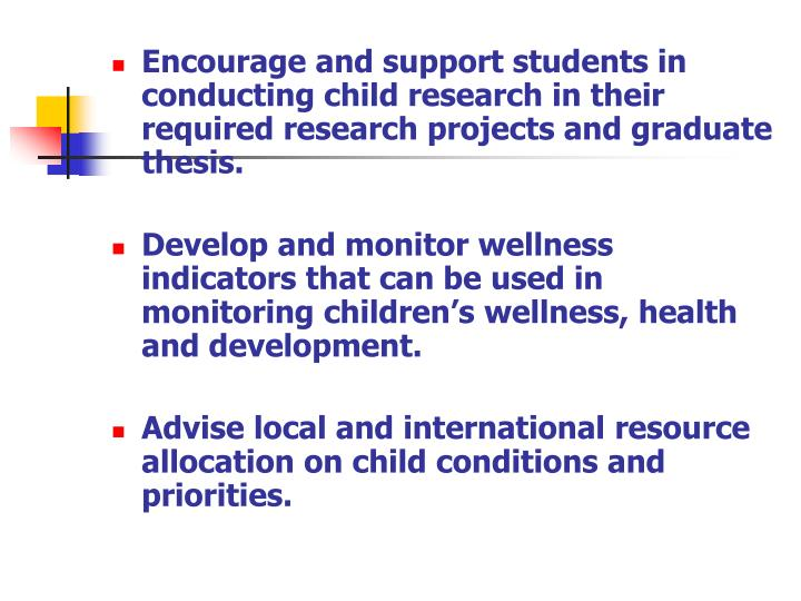 Encourage and support students in conducting child research in their required research projects and graduate thesis.