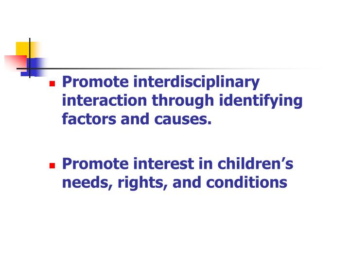 Promote interdisciplinary interaction through identifying factors and causes.
