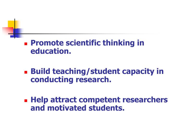 Promote scientific thinking in education.