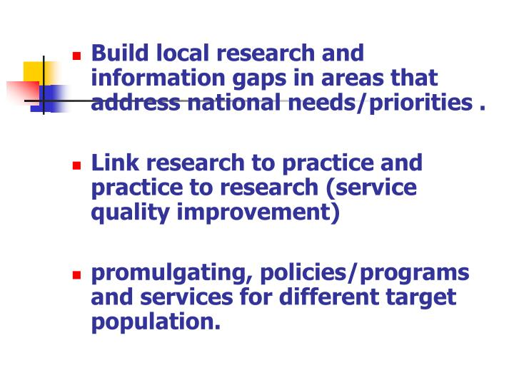 Build local research and information gaps in areas that address national needs/priorities .