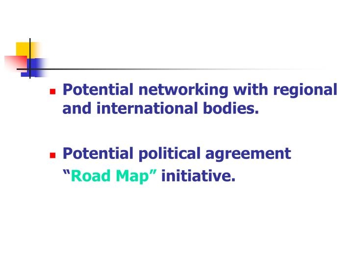 Potential networking with regional and international bodies.