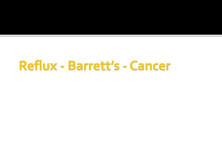 Reflux - Barrett's - Cancer