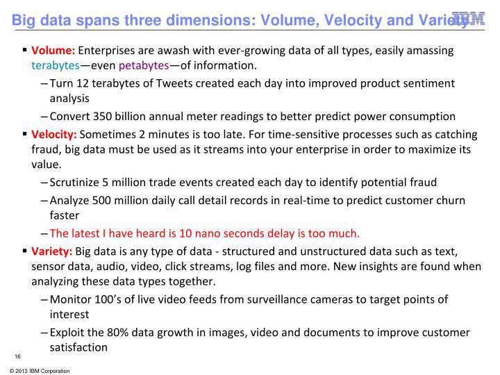 Big data spans three dimensions: Volume, Velocity and Variety