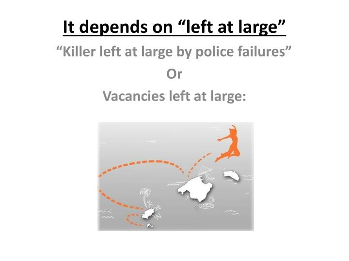 "It depends on ""left at large"""