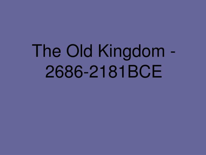 The Old Kingdom - 2686-2181BCE