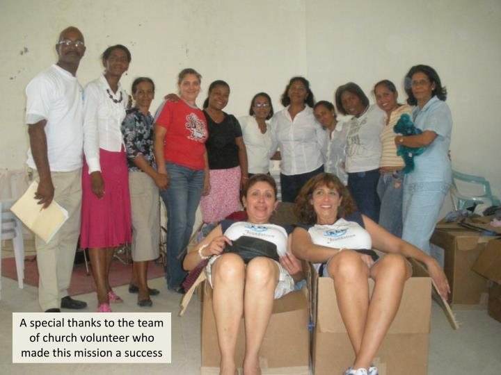 A special thanks to the team of church volunteer who made this mission a success