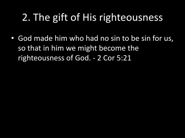 2. The gift of His righteousness